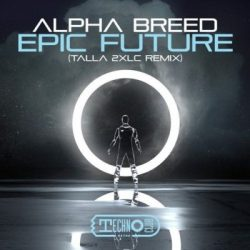 Alpha Breed - Epic Future (Talla 2XLC Remix)